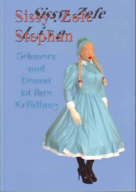 """Sissy - Zofe Stephan """"Schmerz und Demut ist ihre Erfüllung"""" Buch Bild"""